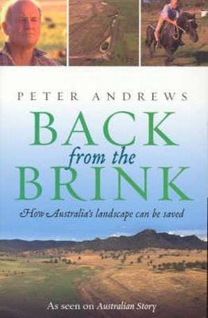 Back from the Brink : How Australia's Landscape Can Be Saved - Peter Andrews