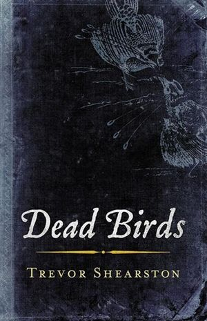 Dead Birds - Trevor Shearston