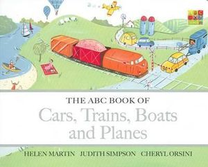 The ABC Book of Cars, Trains, Boats and Planes : The ABC Book Of ... - Helen Martin