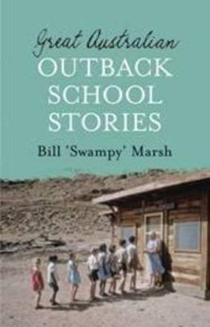 Great Australian Outback School Stories - Bill Marsh
