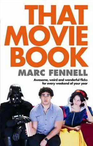 That Movie Book : Awesome, Weird and Wonderful Flicks for Every Weekend of Your Year - Marc Fennell