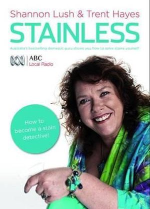 Stainless : Australia's Bestselling Domestic Guru Shows You How to Solve - Shannon Lush