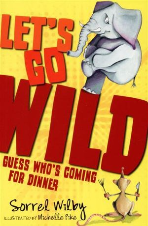 Guess Who's Coming to Dinner : Let's Go Wild Series - Sorrel Wilby