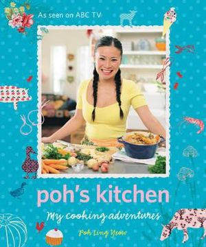 Poh's Kitchen  : My Cooking Adventures - Poh Ling Yeow
