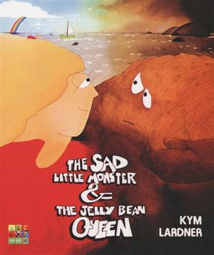 The Sad Little Monster and the Jelly Bean Queen - Kym Lardner
