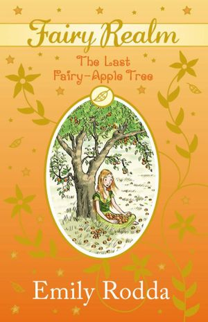 The Last Fairy-Apple Tree : Fairy Realm Series : Book 4 - Emily Rodda