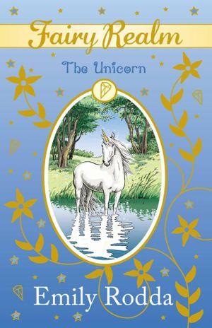 The Unicorn : Fairy Realm Series : Book 6 - Emily Rodda