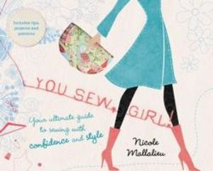 You Sew, Girl!  :  Your Ultimate Guide to Sewing with Confidence and Style - Nicole Mallalieu