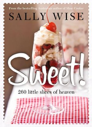 Sweet! : Irresistible Slices, Cakes, Biscuits, Pies, Puddings and OtherSweet Treats - Sally Wise