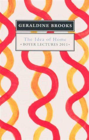 The Idea of Home : Boyer Lectures 2011 - Geraldine Brooks