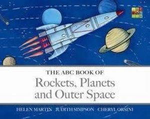 The ABC Book of Rockets, Planets and Outer Space - Helen Martin