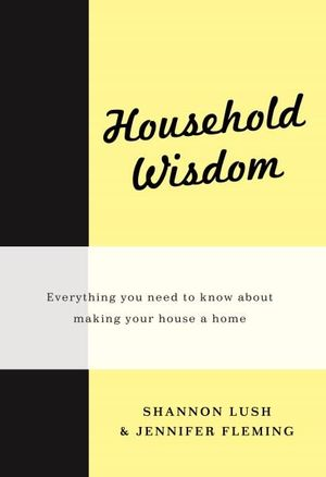 Household Wisdom : Everything You Need to Know About Making Your House a Home - Jennifer Fleming