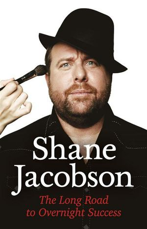 The Long Road to Overnight Success - Shane Jacobson