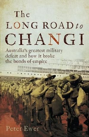 The Long Road to Changi - Peter Ewer