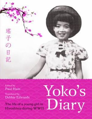 Yoko's Diary : The life of a young girl in Hiroshima during WWII - Paul Ham