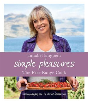 Simple Pleasures : The Free Range Cook - Annabel Langbein