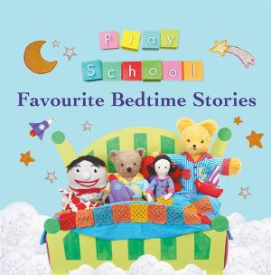 Play School Favourite Bedtime Stories - Play School