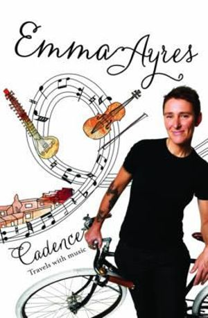 Cadence : Travels with music - Emma Ayres