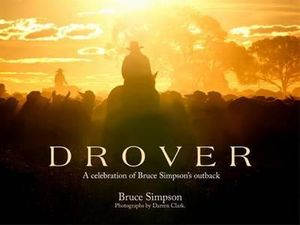 Drover : A Celebration of Bruce Simpson's Outback (Illustrated Edition) - Bruce Simpson