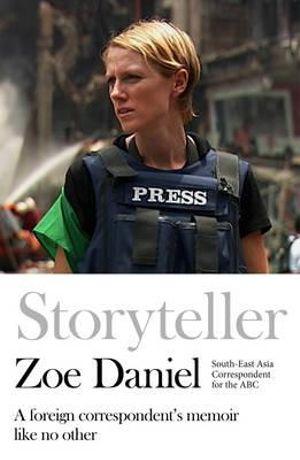 Storyteller : A Foreign Correspondent's Memoir - Zoe Daniel