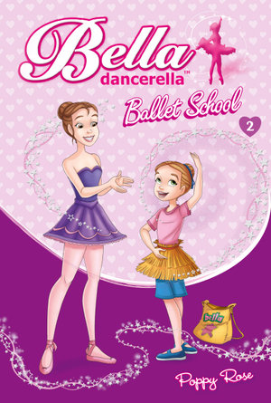 Ballet School : Bella Dancerella : Book 2 - Poppy Rose