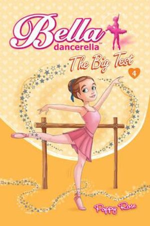 The Big Test : Bella Dancerella : Book 4 - Poppy Rose