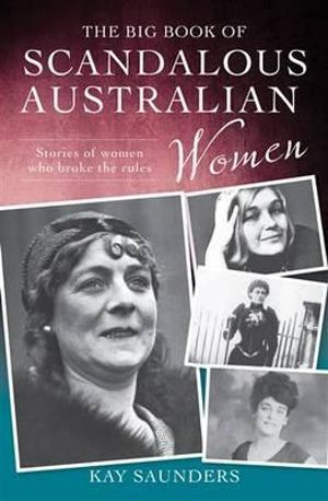 The Big Book of Scandalous Australian Women - Kay Saunders