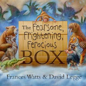 The Fearsome, Frightening, Ferocious Box - Frances Watts