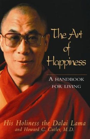 The Art of Happiness: A Handbook for Living :  A Handbook for Living - Dalai Lama XIV