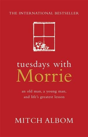 Tuesdays with Morrie : An Old Man, a Young Man and Life's Greatest Lesson :  An Old Man, a Young Man, and Life's Greatest Lesson - Mitch Albom