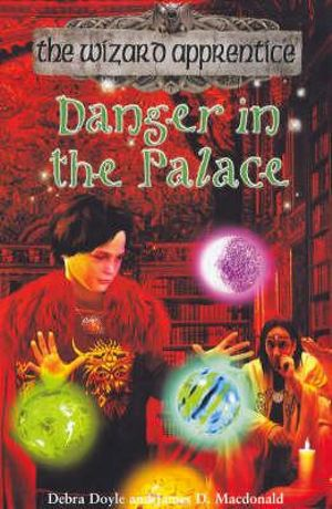 Danger in the Palace : The Wizard Apprentice - Book 4 - Debra Doyle