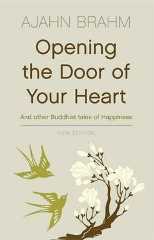 Opening The Door Of Your Heart :  And Other Buddhist Tales of Happiness (New Edition) - Ajahn Brahm