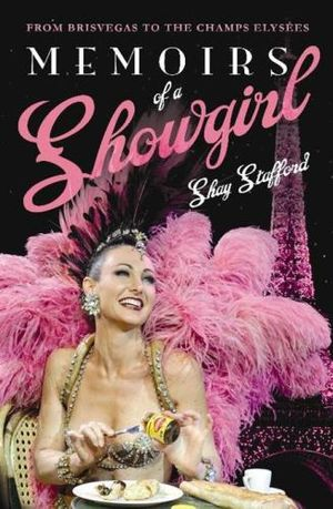 Memoirs of a Showgirl :  From Brisvegas to the Champs Elysees - Shay Stafford