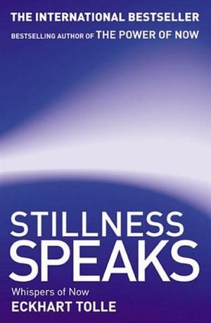 Stillness Speaks :  Whispers of Now - Eckhart Tolle