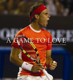 A Game to Love : In Celebration of Tennis - Mike Powell