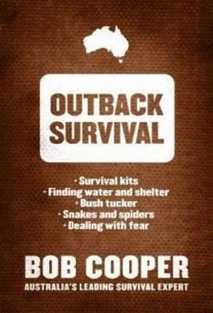 Outback Survival : Survival Tips from Australia's Leading Survival Expert - Bob Cooper