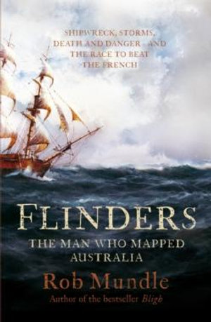 Flinders : The Man Who Mapped Australia - Rob Mundle
