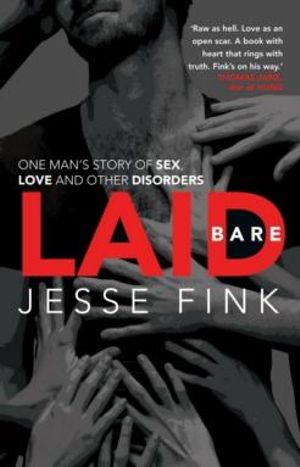 Laid Bare : One man's story of sex, love and other disorders - Jesse Fink