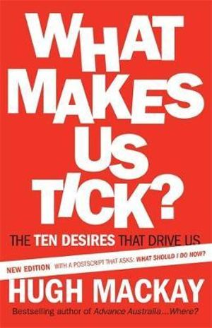 What Makes Us Tick? : The Ten Desires That Drive Us - Hugh Mackay