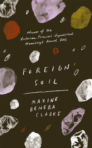 Foreign Soil : Shortlisted for the 2015 Stella Prize - Maxine Beneba Clarke