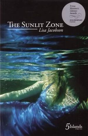 The Sunlit Zone : Shortlisted for the 2013 Stella Prize - Lisa Jacobson