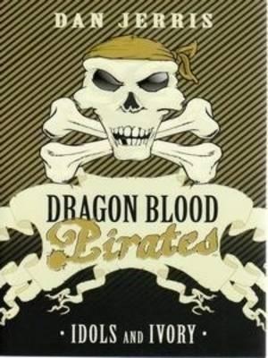 Idols and Ivory : Dragon Blood Pirates Series : Book 3 - Dan Jerris