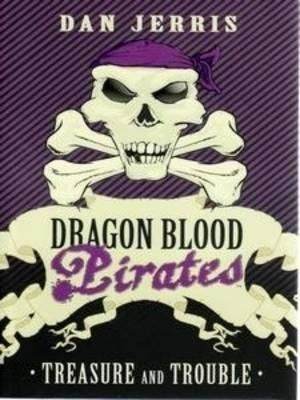 Treasure and Trouble : Dragon Blood Pirates Series : Book 5 - Dan Jerris
