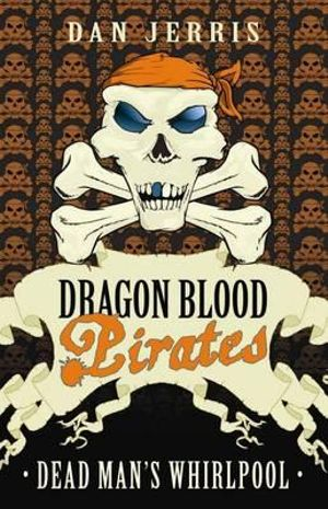 Dead Man's Whirlpool : Dragon Blood Pirates Series : Book 14 - Dan Jerris