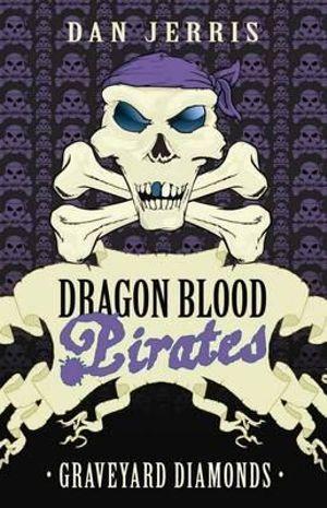 Graveyard Diamonds : Dragon Blood Pirates Series : Book 16 - Dan Jerris