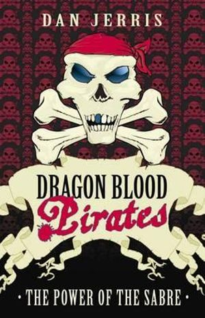 The Power Of The Sabre : Dragon Blood Pirates Series : Book 18 - Dan Jerris