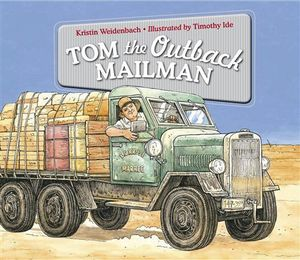 Tom the Outback Mailman : Winner of the CBCA 2013 Eve Pownall Award for Information Books - Kristin Weidenbach