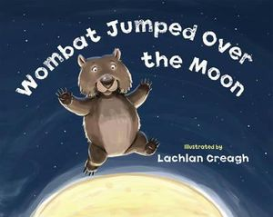 Wombat Jumped Over The Moon - Lachlan Creagh