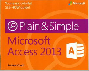 Microsoft Access 2013 Plain & Simple : Plain & Simple - Andrew Couch