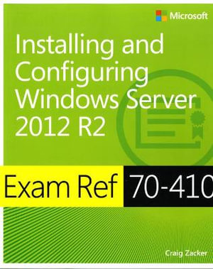 Installing and Configuring Windows Server 2012 R2 : Exam Ref 70-410 - Craig Zacker